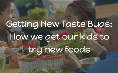 Getting New Taste Buds: How we get our kids to try new foods