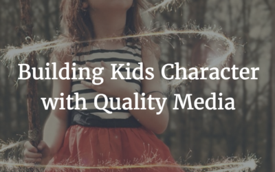 Building Kids Character with Quality Media
