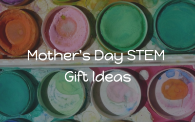 Mother's Day STEM Gift Ideas